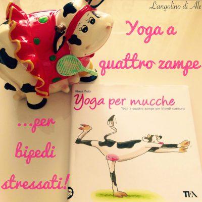 Yoga per mucche. Yoga a quattro zampe per bipedi stressati di Klaus Puth