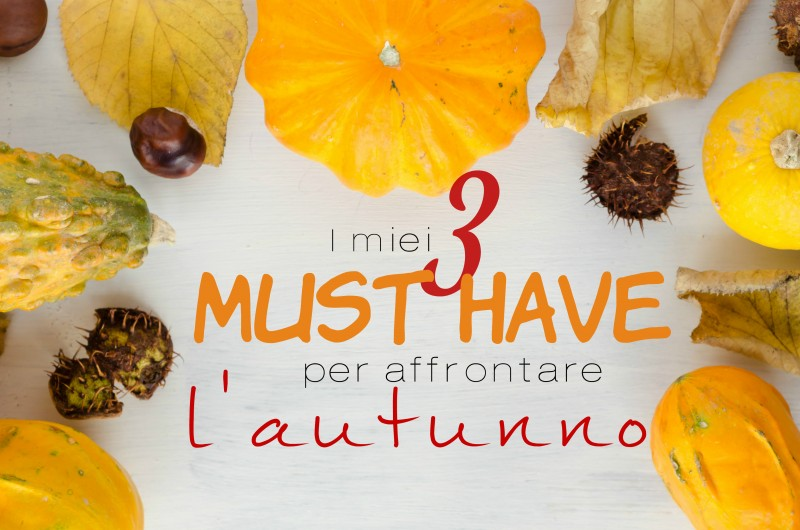 3 Must Have per affrontare l'autunno (sfondo: Social Media Biondina)