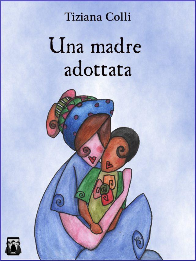 Una madre adottata di Tiziana Colli