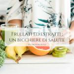 Frullati_ed_estratti_un_bicchiere_di_salute_langolinodiale_