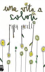 Una vita a colori di Mara Boselli
