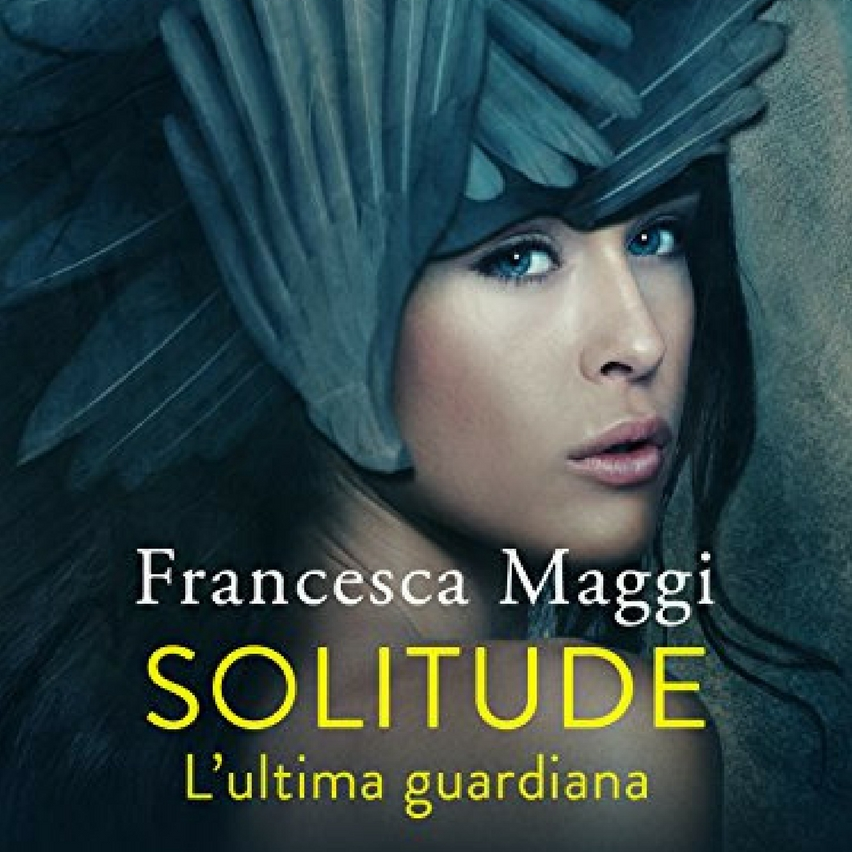 Solitude_ L_ultima guardiana di Francesca Maggi