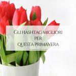 Gli_hashtag_migliori_per_questa_primavera
