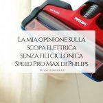 La mia opinione sulla scopa elettrica senza fili ciclonica Speed Pro Max di Philips_langolinodiale
