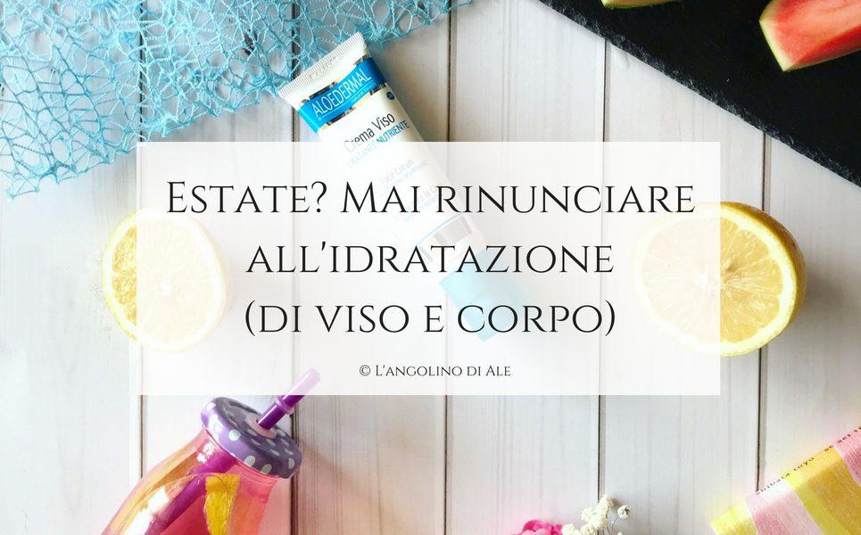 Estate_ Mai_rinunciare_all_idratazione_di_viso_e_corpo