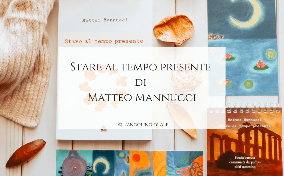 Stare al tempo presente di Matteo Mannucci