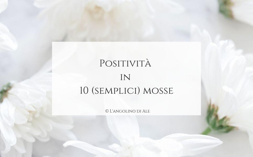 Positività in 10 (semplici) mosse