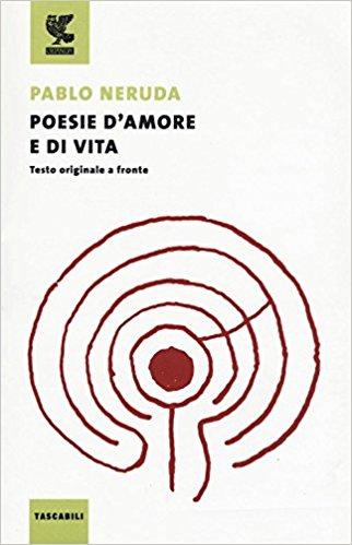 Poesie d'amore e di vita Pablo Neruda - Guanda Editore
