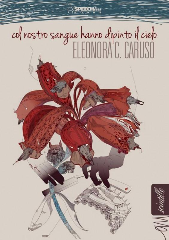 Col nostro sangue hanno dipinto il cielo di Eleonora C. Caruso