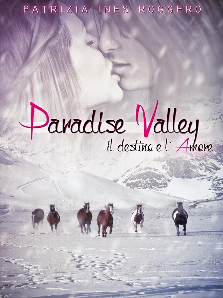 Paradise Valley - Il destino e l'amore di Patrizia Ines Roggero