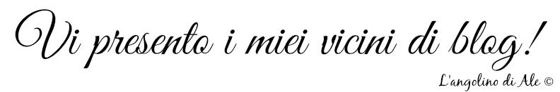 Vicini di blog de L'angolino di Ale