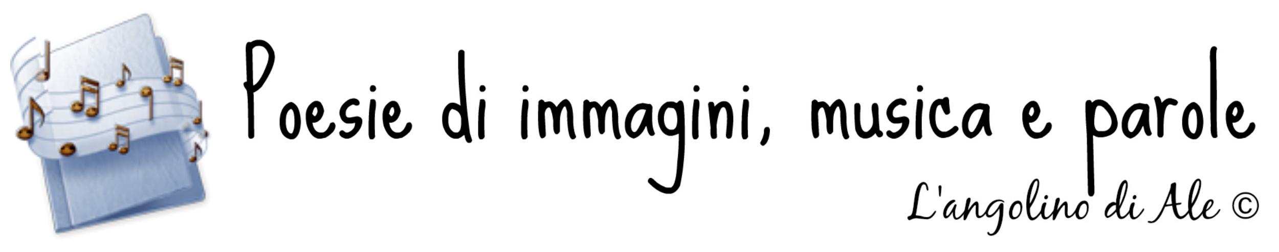 Poesie di immagini, musica e parole - L'angolino di Ale