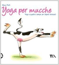Yoga per mucche. Yoga a quattro zampe per bipedi stressati