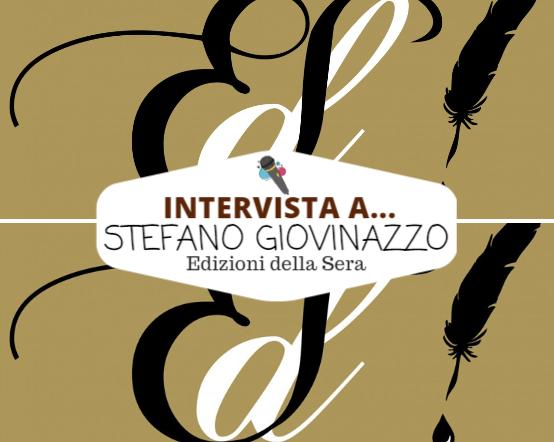 Intervista a Stefano Giovinazzo - Edizioni della sera