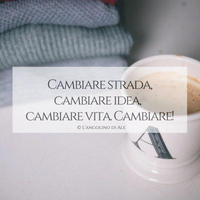 Cambiare_strada_cambiare_idea_cambiare_vita