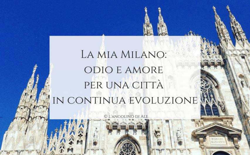 La mia Milano: odio e amore per una città in continua evoluzione