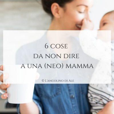 6-cose-da-non-dire-a-una-neo-mamma-langolinodiale