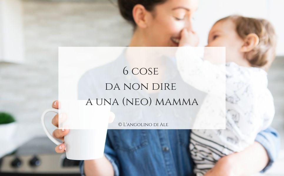 6 cose da non dire a una neo mamma
