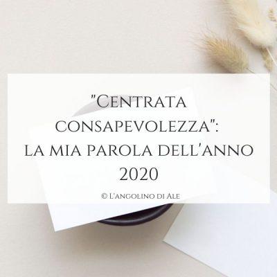 Centrata consapevolezza_la mia parola dell'anno 2020_langolinodiale