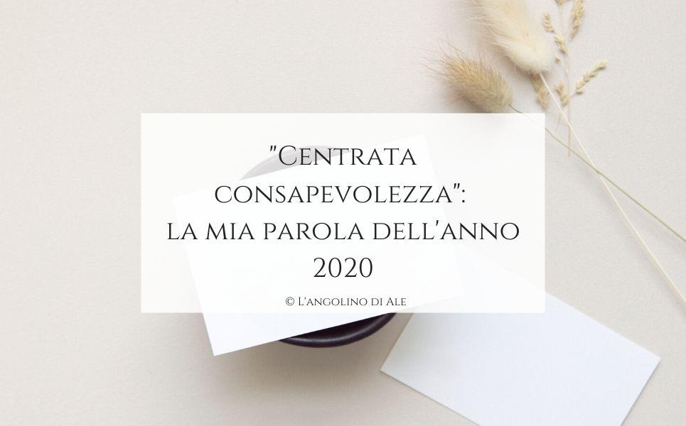 """""""Centrata consapevolezza"""": la mia parola dell'anno 2020"""